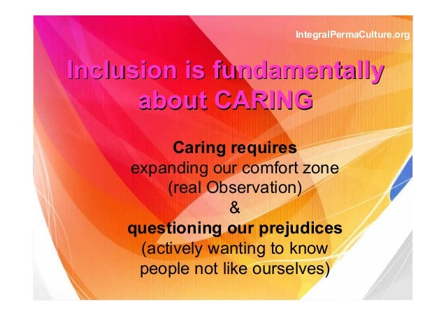 InclusionInclusion is fundamentallyis fundamentally about CARINGabout CARING Caring requires expanding our comfort zone (r...