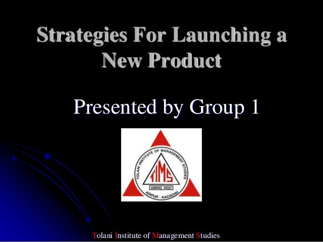 Strategies For Launching a       New Product   Presented by Group 1     Tolani Institute of Management Studies