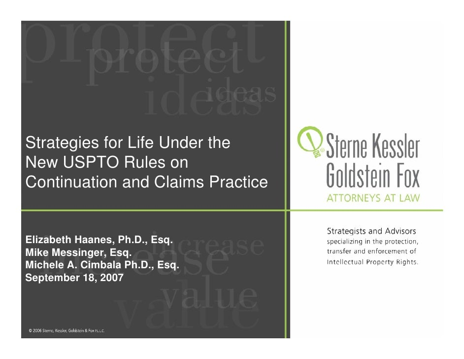 Strategies for Life Under the New USPTO Rules on Continuation and Claims Practice   Elizabeth Haanes, Ph.D., Esq. Mike Mes...