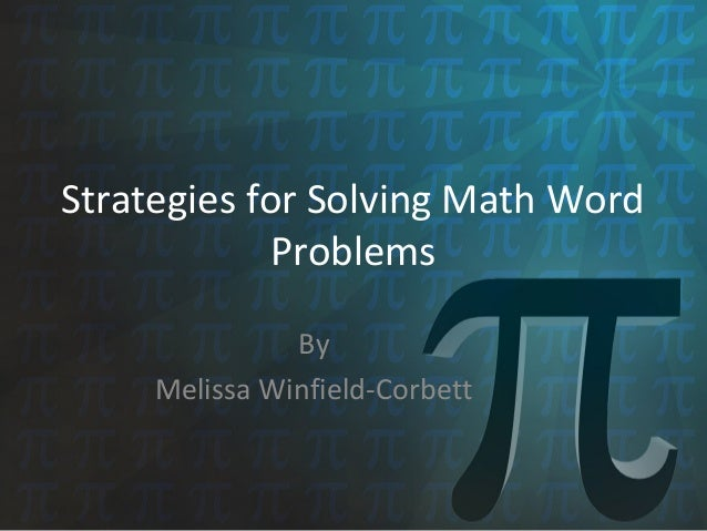 Strategies for Solving Math Word  Problems  By  Melissa Winfield-Corbett