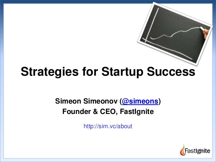 Strategies for Startup Success<br />Simeon Simeonov (@simeons)<br />Founder & CEO, FastIgnite<br />http://sim.vc/about<br />