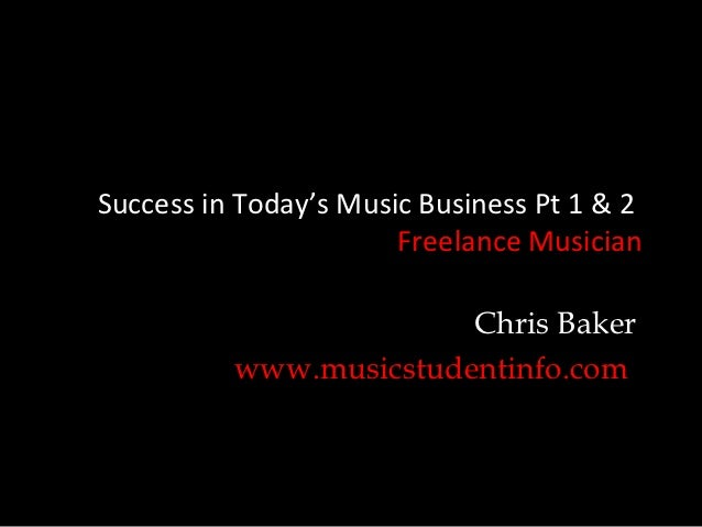Success in Today's Music Business Pt 1 & 2                       Freelance Musician                        Chris Baker    ...