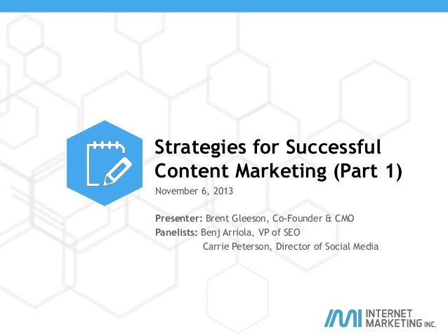 Strategies for Successful Content Marketing (Part 1) November 6, 2013 Presenter: Brent Gleeson, Co-Founder & CMO Panelists...
