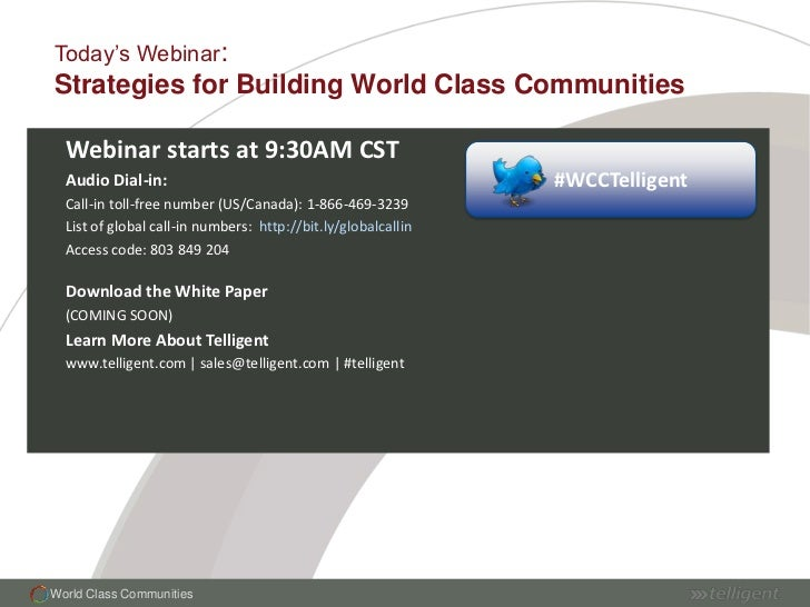 Today's Webinar:<br />Strategies for Building World Class Communities<br />Webinar starts at 9:30AM CST<br />Audio Dial-in...