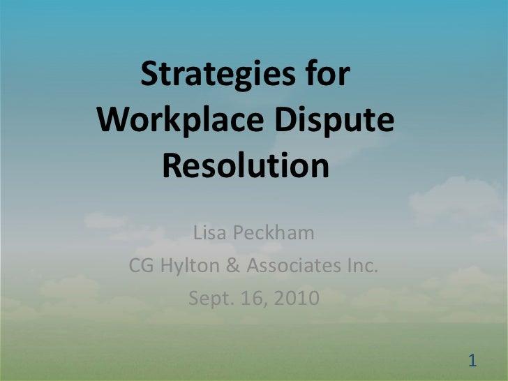 Strategies forWorkplace Dispute   Resolution       Lisa Peckham CG Hylton & Associates Inc.       Sept. 16, 2010          ...