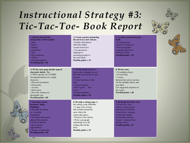 book report tic tac toe October book project for your october book project, you must read a 5th grade level book or higher and it is to be approved by your teacher write the name of the.