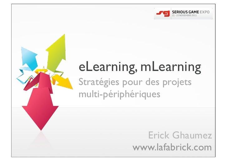 eLearning, mLearningStratégies pour des projetsmulti-périphériques              Erick Ghaumez            www.lafabrick.com