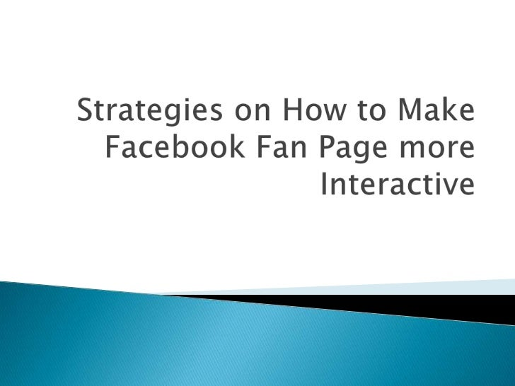    The point of a Facebook fans page for your business    should be interactive with the audience at their level. To    d...