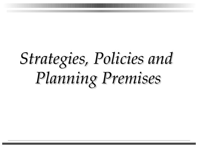 Strategies, Policies and Planning Premises