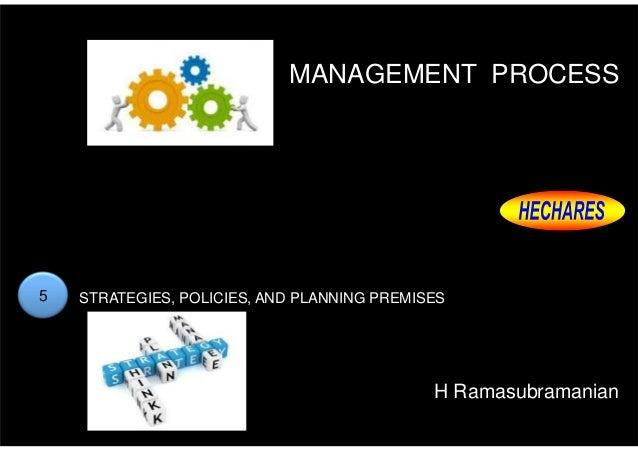MANAGEMENT PROCESS H Ramasubramanian 5 STRATEGIES, POLICIES, AND PLANNING PREMISES