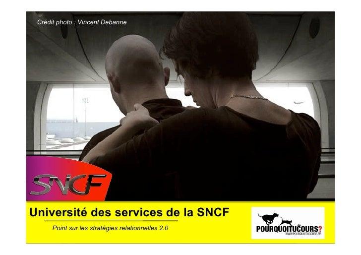 Crédit photo : Vincent Debanne     Université des services de la SNCF       Point sur les stratégies relationnelles 2.0