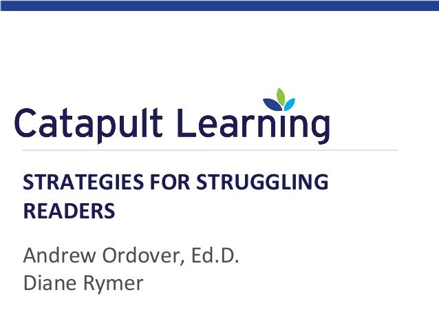 Andrew Ordover, Ed.D. Diane Rymer STRATEGIES FOR STRUGGLING READERS