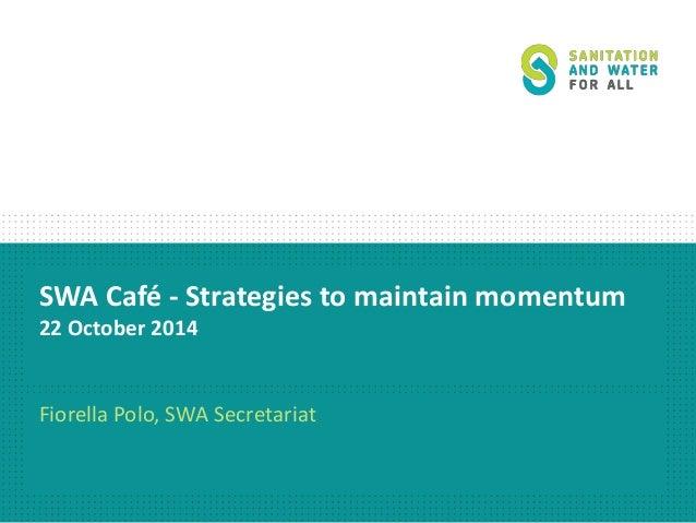 SWA Café - Strategies to maintain momentum  22 October 2014  Fiorella Polo, SWA Secretariat
