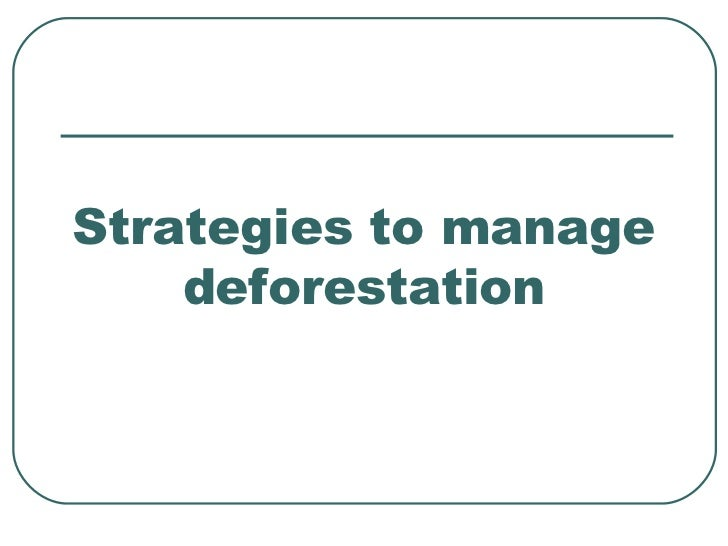 Strategies to manage    deforestation