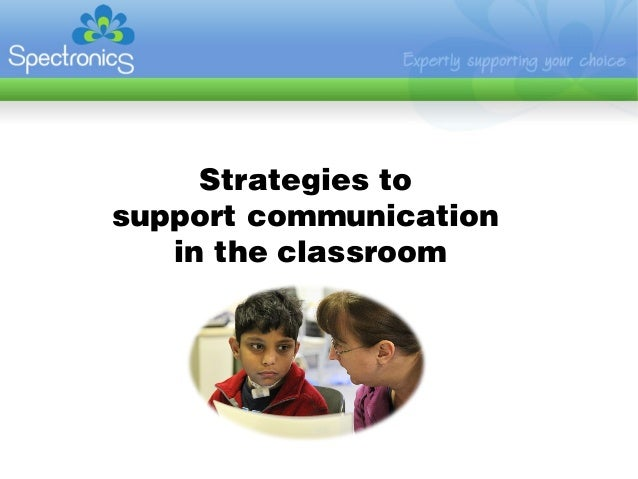 Strategies tosupport communication   in the classroom