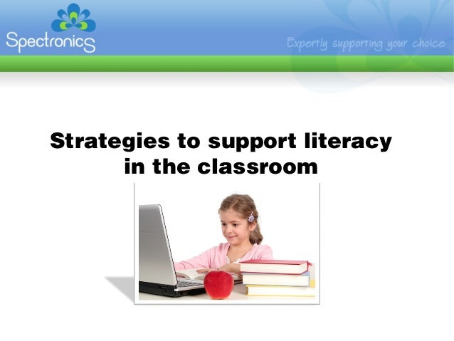 Strategies to support literacy      in the classroom