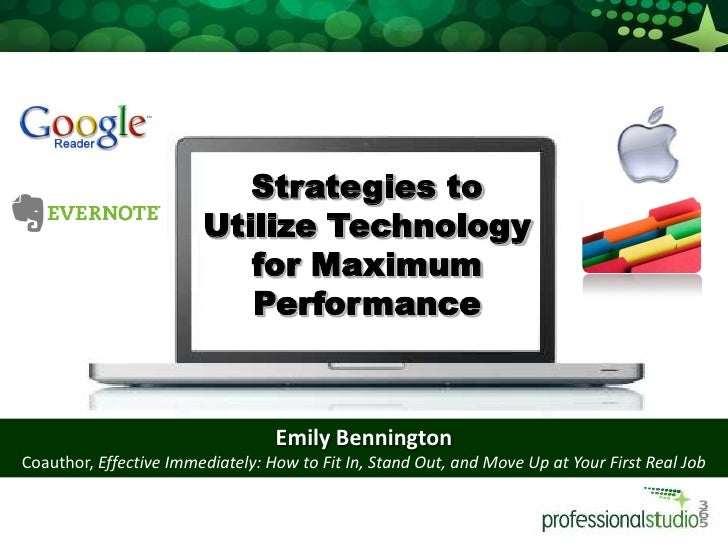 Strategies to Utilize Technology for Maximum Performance<br />Emily Bennington<br />Coauthor, Effective Immediately: How t...