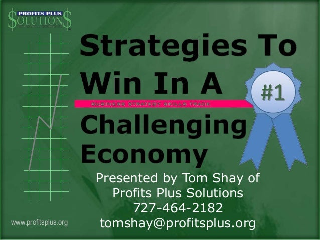 Strategies to win in a challenging economy by tom shay