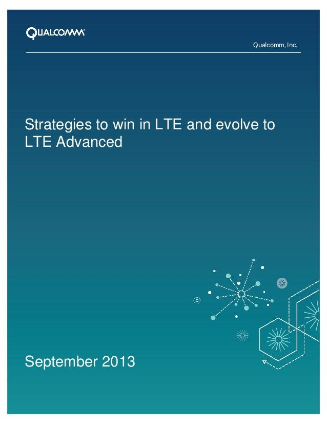 Qualcomm, Inc.  Strategies to win in LTE and evolve to LTE Advanced  September 2013 1