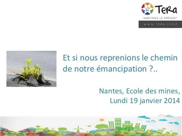 Et si nous reprenions le chemin de notre émancipation ?.. Nantes, Ecole des mines, Lundi 19 janvier 2014
