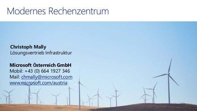 Christoph Mally  Lösungsvertrieb Infrastruktur  Microsoft ÖsterreichGmbHMobil: +43 (0) 664 1927 346 Mail: chmally@microsof...