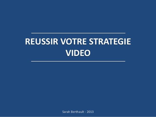 REUSSIR VOTRE STRATEGIE VIDEO  Sarah Berthault - 2013