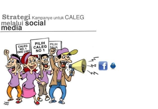Strategi kampanye untuk CALEG di social media