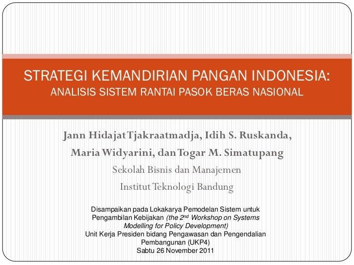 STRATEGI KEMANDIRIAN PANGAN INDONESIA:   ANALISIS SISTEM RANTAI PASOK BERAS NASIONAL     Jann Hidajat Tjakraatmadja, Idih ...