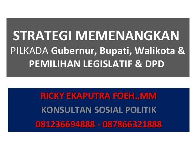 Strategi memenangkan pilkada gubernur, bupati, walikota & pemilihan legislatif dpr dpd by konsultan sosial politik ricky foeh