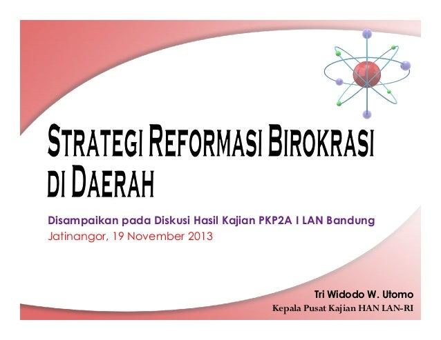Disampaikan pada Diskusi Hasil Kajian PKP2A I LAN Bandung Jatinangor, 19 November 2013  Tri Widodo W. Utomo Kepala Pusat K...
