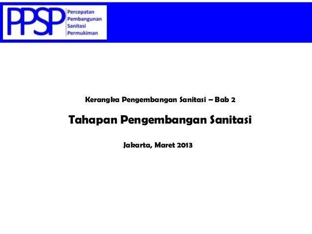 Kerangka Pengembangan Sanitasi – Bab 2 Jakarta, Maret 2013 Tahapan Pengembangan Sanitasi