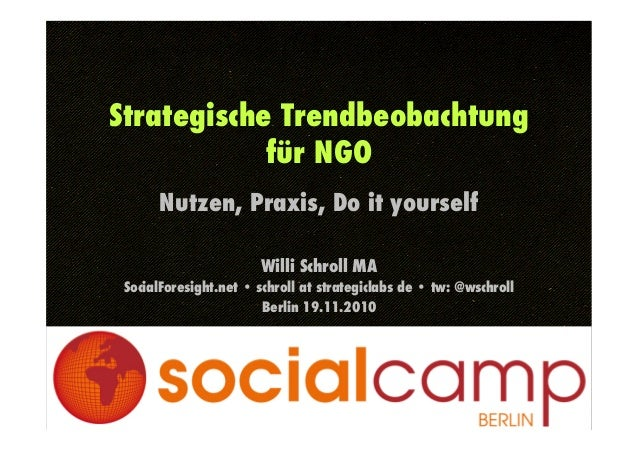 Strategische Trendbeobachtung für NGO! Nutzen, Praxis, Do it yourself Willi Schroll MA SocialForesight.net • schroll at st...