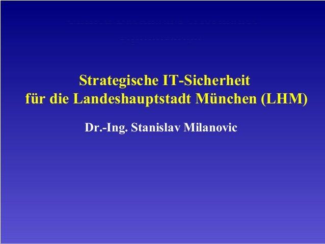 Unified Backhaul Performance Optimization Strategische IT-Sicherheit für die Landeshauptstadt München (LHM) Dr.-Ing. Stani...