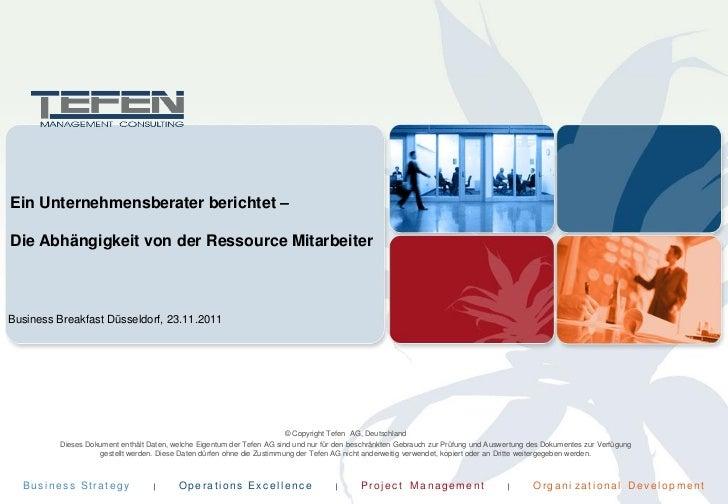 Ein Unternehmensberater berichtet –Die Abhängigkeit von der Ressource MitarbeiterBusiness Breakfast Düsseldorf, 23.11.2011...