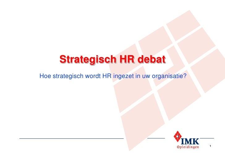 Strategisch HR debatHoe strategisch wordt HR ingezet in uw organisatie?                                                   ...