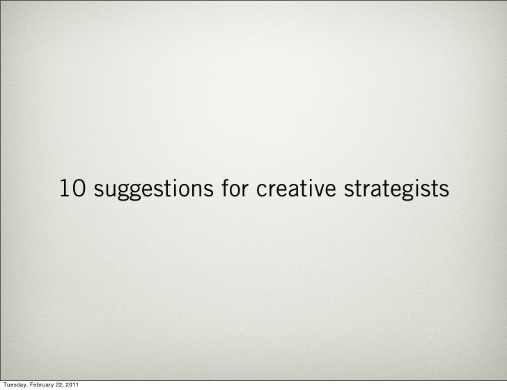 10 suggestions for creative strategistsSunday, February 13, 2011