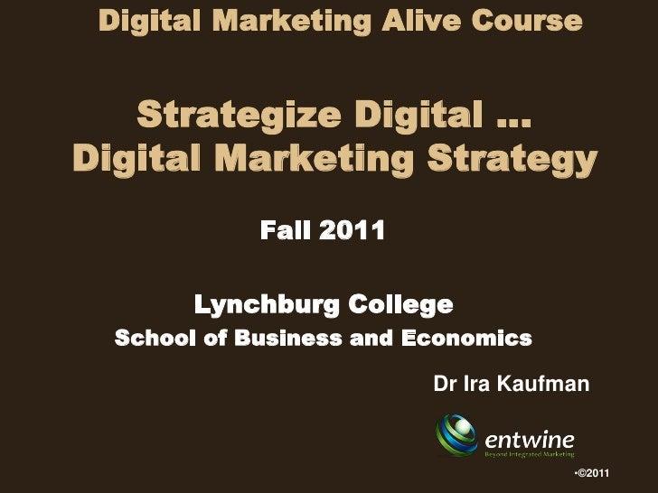 Digital Marketing Alive Course   Strategize Digital …Digital Marketing Strategy             Fall 2011        Lynchburg Col...