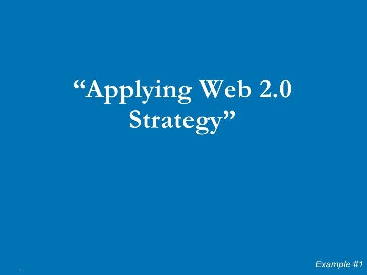 "<ul><li>"" Applying Web 2.0 Strategy"" </li></ul>Example #1"