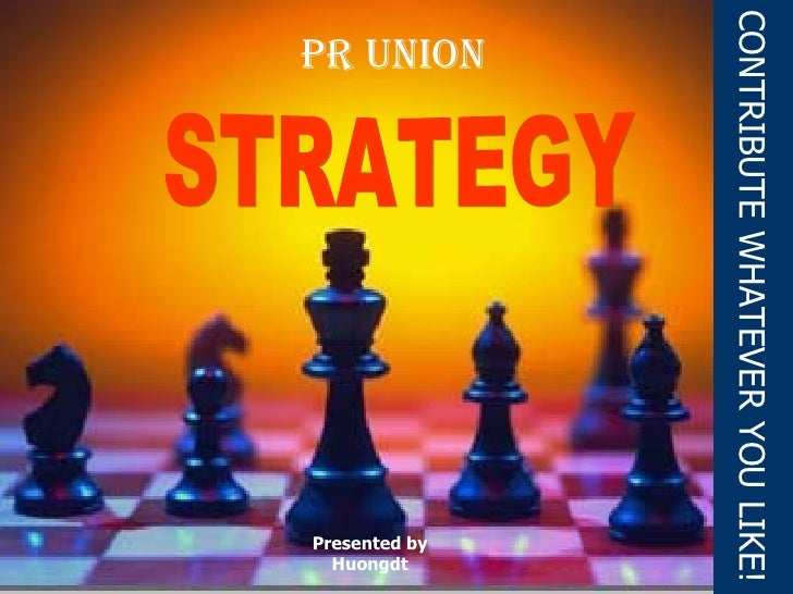 Presented by Huongdt CONTRIBUTE WHATEVER YOU LIKE! STRATEGY Pr union