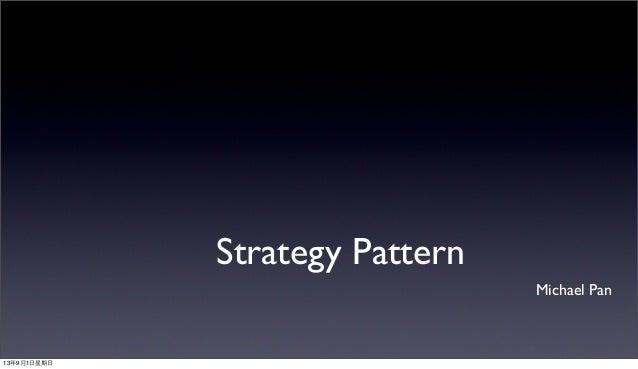 Strategy Pattern Michael Pan 13年9月1⽇日星期⽇日