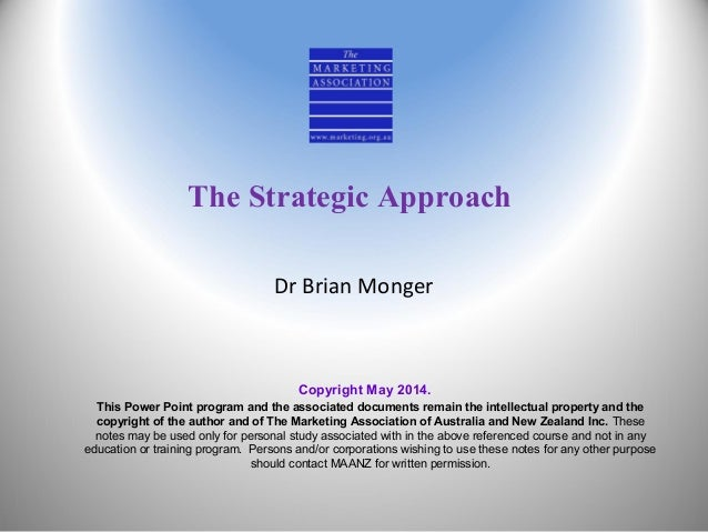 The Strategic Approach Dr Brian Monger Copyright May 2014. This Power Point program and the associated documents remain th...