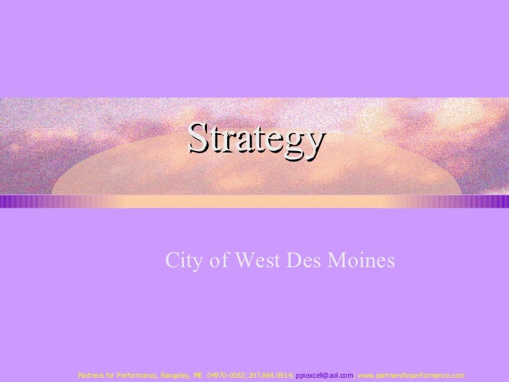 Strategy City of West Des Moines Partners for Performance, Rangeley, ME  04970-0563; 207.864.0914;  [email_address] ; www....