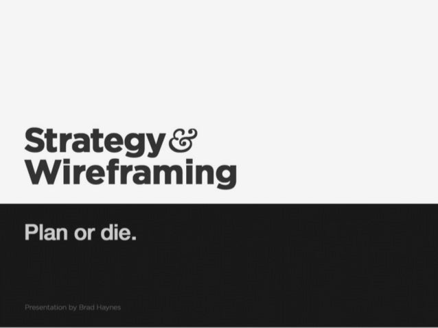 Strategy and Wireframes: Plan or Die