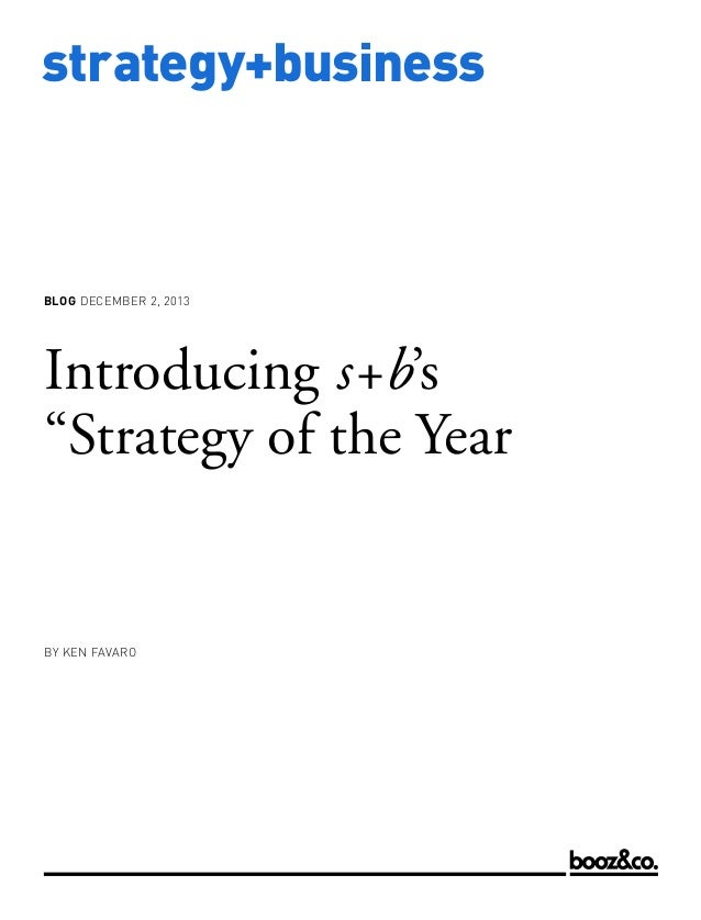 """BLOG DECEMBER 2, 2013  Introducing s+b's """"Strategy of the Year  BY KEN FAVARO  www.strategy-business.com  strategy+busines..."""