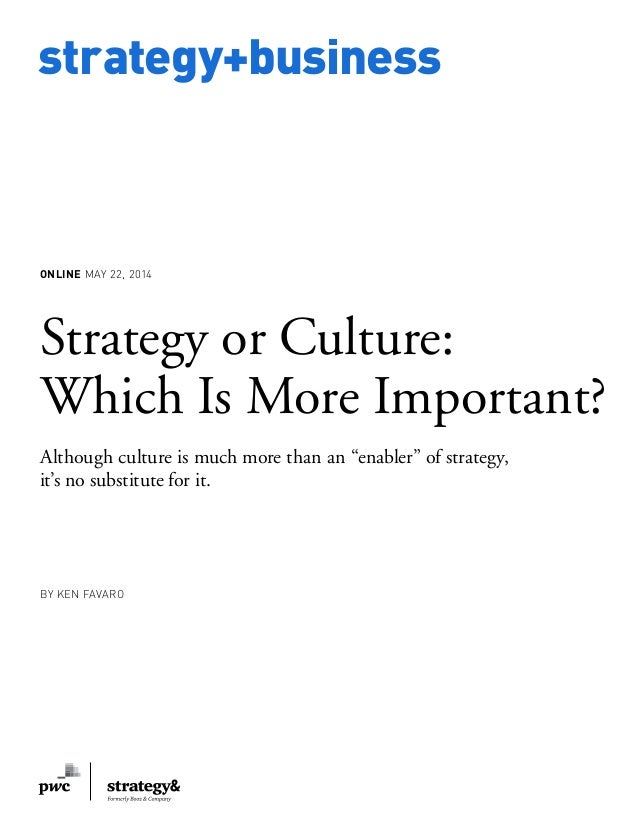 www.strategy-business.com strategy+business ONLINE MAY 22, 2014 Strategy or Culture: Which Is More Important? Although cul...