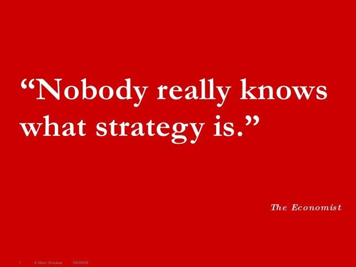 "<ul><li>"" Nobody really knows what strategy is."" </li></ul>The Economist 09/09/09 © Marc Sniukas"
