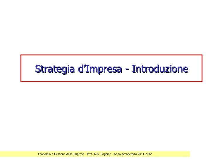 Strategia d'Impresa - IntroduzioneEconomia e Gestione delle Imprese - Prof. G.B. Dagnino - Anno Accademico 2011-2012