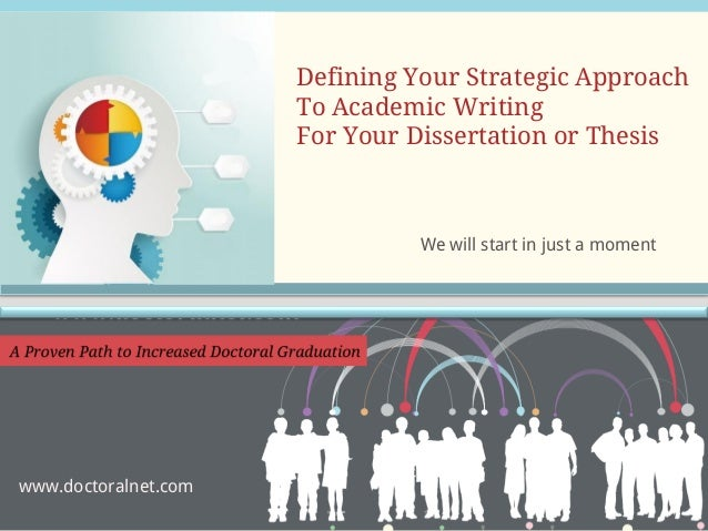 Defining Your Strategic Approach To Academic Writing For Your Dissertation or Thesis  We will start in just a moment  www....