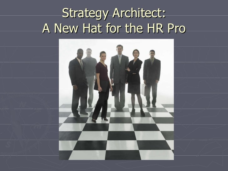 Strategy Architect: A New Hat for the HR Pro