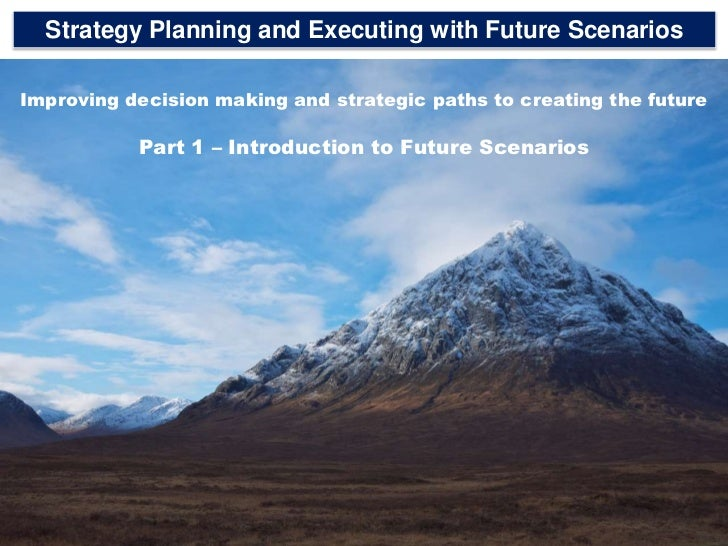 1<br />Strategy Planning and Executing with Future Scenarios<br />Improving decision making and strategic paths to creatin...